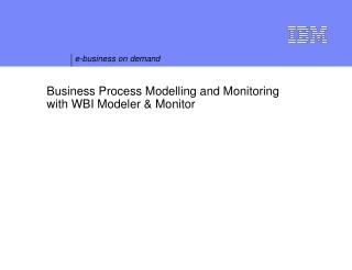 Business Process Modelling and Monitoring with WBI Modeler & Monitor