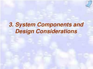 3. System Components and Design Considerations
