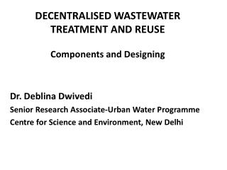 DECENTRALISED WASTEWATER TREATMENT AND REUSE Components and Designing