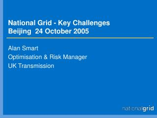 National Grid - Key Challenges   Beijing  24 October 2005