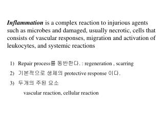 Inflammation  is a complex reaction to injurious agents