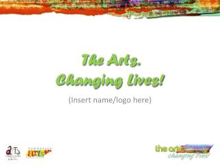 The Arts.  Changing Lives!