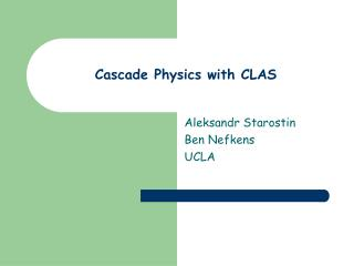 Cascade Physics with CLAS
