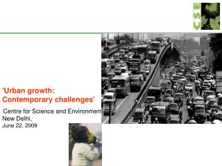 'Urban growth:  Contemporary challenges' Centre for Science and Environment  New Delhi,