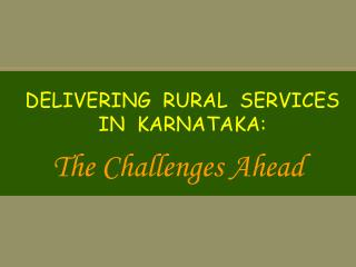 DELIVERING  RURAL  SERVICES IN  KARNATAKA: