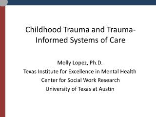 Childhood Trauma and Trauma-Informed Systems of Care