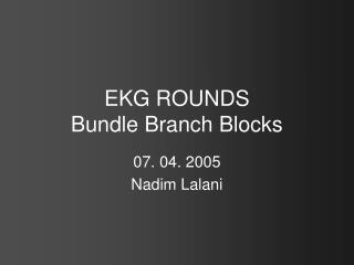 EKG ROUNDS Bundle Branch Blocks