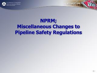 NPRM;  Miscellaneous Changes to Pipeline Safety Regulations