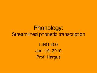 Phonology: Streamlined phonetic transcription