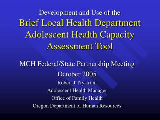 MCH Federal/State Partnership Meeting October 2005 Robert J. Nystrom Adolescent Health Manager
