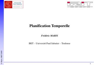 Planification Temporelle Frédéric MARIS IRIT – Université Paul Sabatier – Toulouse