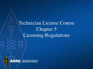Technician License Course Chapter 5 Licensing Regulations