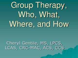 Group Therapy, Who, What, Where, and How