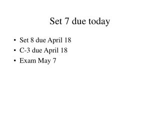 Set 7 due today