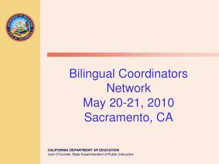 Bilingual Coordinators Network  May 20-21, 2010 Sacramento, CA