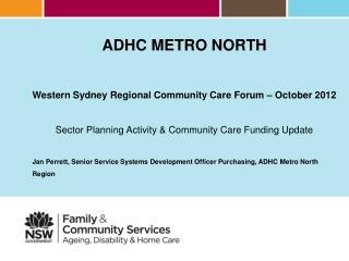 ADHC METRO NORTH Western Sydney Regional Community Care Forum – October 2012