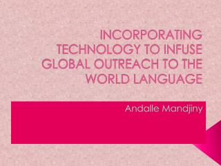 INCORPORATING TECHNOLOGY TO INFUSE GLOBAL OUTREACH TO THE WORLD LANGUAGE