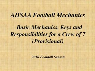 AHSAA Football Mechanics Basic Mechanics, Keys and Responsibilities for a Crew of 7 (Provisional)  2010 Football Season