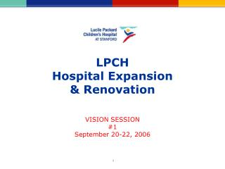 LPCH  Hospital Expansion  & Renovation VISION SESSION #1 September 20-22, 2006