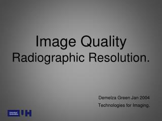Image Quality Radiographic Resolution.