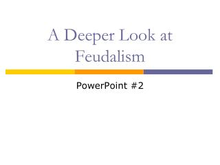 A Deeper Look at Feudalism