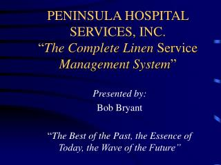 "PENINSULA HOSPITAL SERVICES, INC. "" The Complete Linen  Service  Management System """