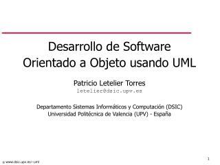 Desarrollo de Software  Orientado a Objeto usando UML Patricio Letelier Torres
