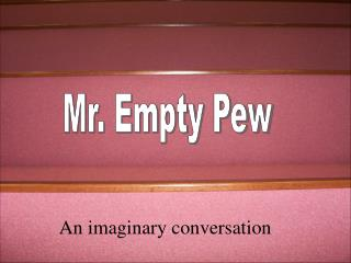 Mr. Empty Pew