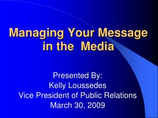 Managing Your Message in the  Media