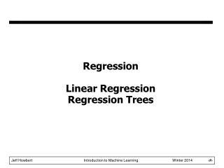 Regression Linear Regression Regression Trees