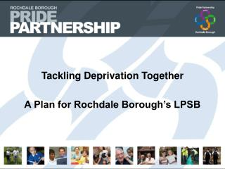 Tackling Deprivation Together A Plan for Rochdale Borough's LPSB