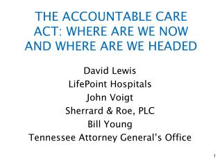 THE ACCOUNTABLE CARE ACT: WHERE ARE WE NOW AND WHERE ARE WE HEADED
