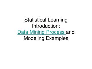 Statistical Learning Introduction: Data Mining Process  and Modeling Examples