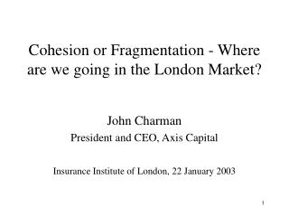 Cohesion or Fragmentation - Where are we going in the London Market?