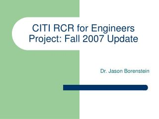 CITI RCR for Engineers Project: Fall 2007 Update