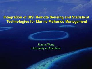 Integration of GIS, Remote Sensing and Statistical  Technologies for Marine Fisheries Management