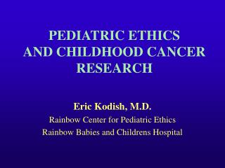 PEDIATRIC ETHICS AND CHILDHOOD CANCER RESEARCH