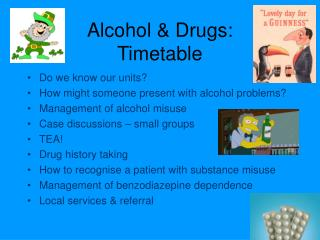 Alcohol & Drugs:  Timetable