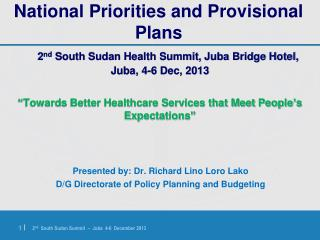 Presented by: Dr. Richard Lino Loro Lako D/G Directorate of Policy Planning and Budgeting