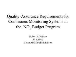 Quality-Assurance Requirements for Continuous Monitoring Systems in the  NO x  Budget Program Robert F. Vollaro U.S. EPA