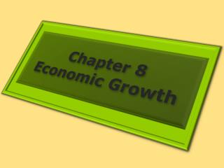 Chapter 8 Economic Growth