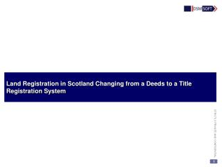 Land Registration in Scotland Changing from a Deeds to a Title Registration System