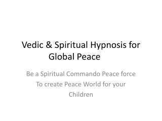 Vedic & Spiritual Hypnosis for Global Peace