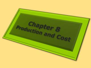 Chapter 8 Production and Cost
