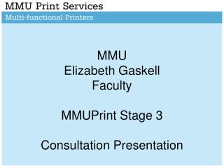 MMU  Elizabeth Gaskell Faculty MMUPrint Stage 3  Consultation Presentation