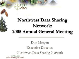 Northwest Data Sharing  Network: 2005 Annual General Meeting