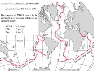 Ocean Floor Basalts (MORB)  Igneous Petrology 423, Francis 2013