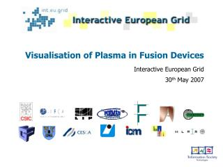Visualisation of Plasma in Fusion Devices Interactive European Grid 30 th  May 2007