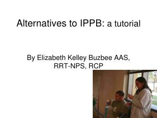 Alternatives to IPPB:  a tutorial
