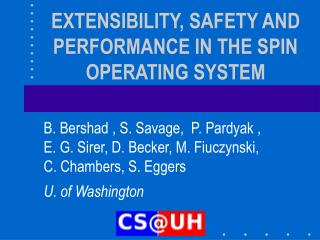 EXTENSIBILITY, SAFETY AND PERFORMANCE IN THE SPIN OPERATING SYSTEM